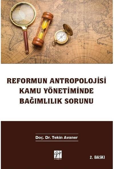 Reformun Antropolojisi Kamu Yönetiminde Bağımlılık Sorunu- Tekin Avaner