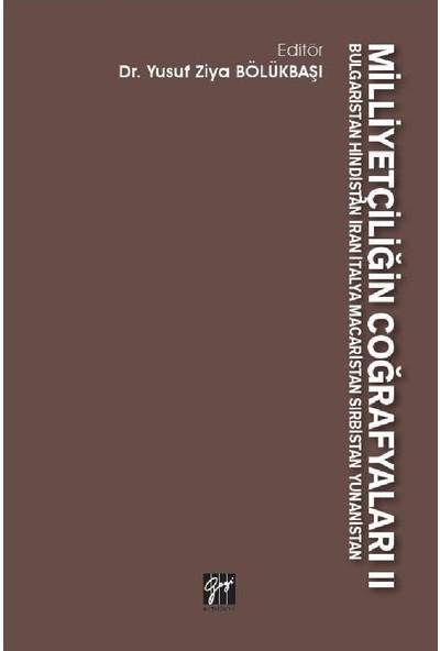 Milliyetçiliğin Coğrafyaları II Bulgaristan Hindistan Iran Italya Macaristan Sırbistan Yunanistan - Yusuf Ziya Bölükbaşı
