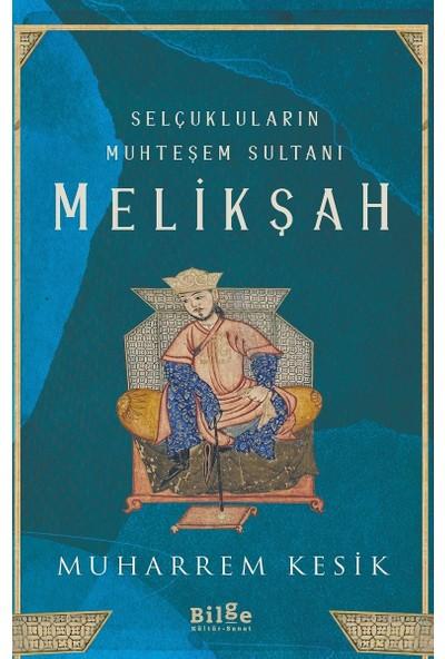 Selçukluların Muhteşem Sultanı Melikşah - Muharrem Kesik