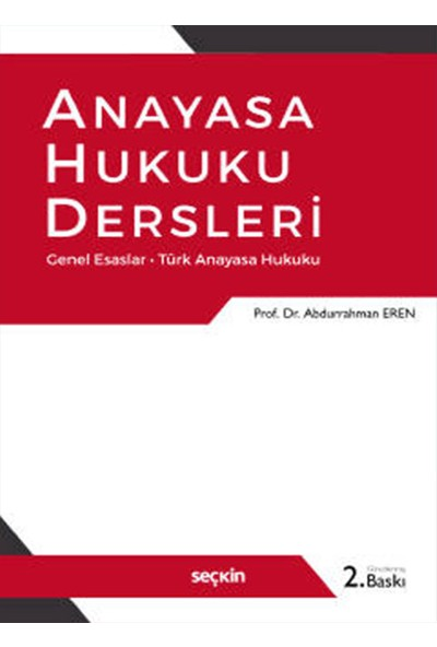 Anayasa Hukuku Dersleri Genel Esaslar – Türk Anayasa Hukuku - Abdurrahman Eren