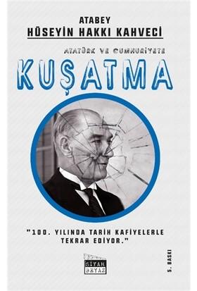 Atatürk ve Cumhuriyete Kuşatma - Hüseyin Hakkı Kahveci