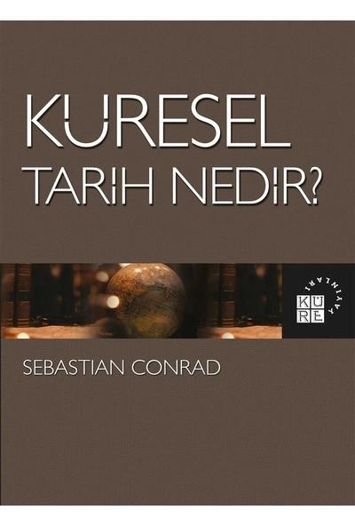Küre Yayınları - Küresel Tarih Nedir? - Sebastian Conrad