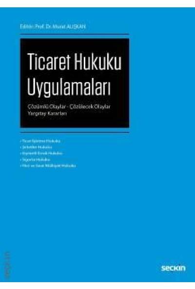 Ticaret Hukuku Uygulamaları - Murat Alışkan