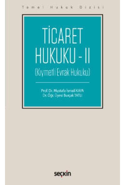Temel Hukuk Dizisi Ticaret Hukuku – Iı - Mustafa Ismail Kaya