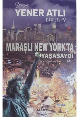 Maraşlı New York'ta Yaşasaydı - Yener Atlı