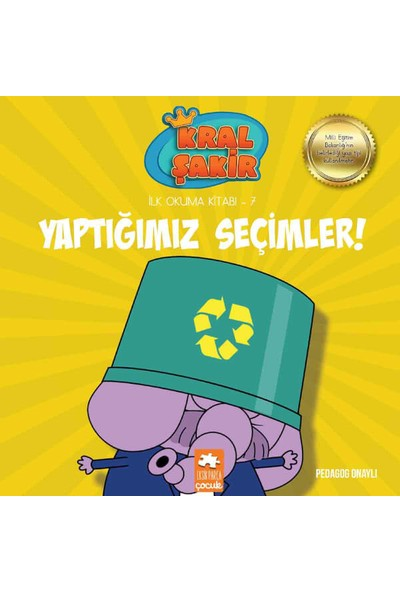 Kral Şakir İlk Okuma Kitabı 7: Yaptığımız Seçimler (Pedagog Onaylı) - Varol Yaşaroğlu