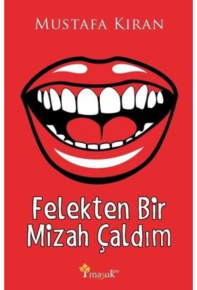 Felekten Bir Mizah Çaldım - Mustafa Kıran
