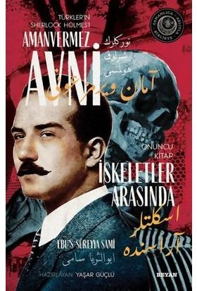 Iskeletler Arasında - Türkler'in Sherlock Holmes'i Amanvermez Avni Onuncu Kitap - Ebus Süreyya Sami
