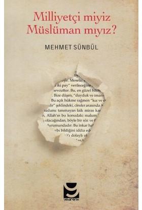 Milliyetçi Miyiz Müslüman Mıyız? - Mehmet Sümbül