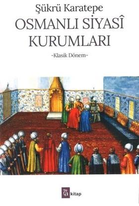 Osmanlı Siyasi Kurumları - Şükrü Karatepe