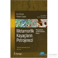 Metamorfik Kayaçların Petrojenezi - Petrogenesis Of Metamorphic Rocks-Rodney Grapes