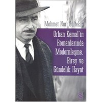 Orhan Kemal'in Romanlarında Modernleşme, Birey ve Gündelik Hayat