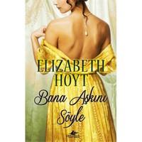 Bana Aşkını Söyle-Elizabeth Hoyt
