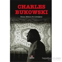 Kimse Bilmez Ne Çektiğimi - Ateşin İçinden Ne Denli İyi Yürüdüğündür Mesele 2-Charles Bukowski