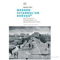 Modern İstanbul'Un Doğuşu (Bir Kentin Dönüşümü Ve Modernizasyonu)-Murat Gül