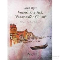 Venedikte Aşk Varanaside Ölüm-Geoff Dyer