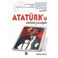 Atatürkü Unutma Çocuğum