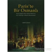 Paris'te Bir Osmanlı - Seyyid Abdurrahim Muhib Efendi'nin Paris Sefirliği ve Büyük Sefaretnamesi