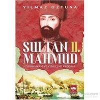 Sultan 2. Mahmud - Cihan Hakanı Ve Yenileşme Padişahı-Yılmaz Öztuna
