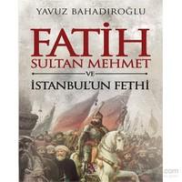 Fatih Sultan Mehmet Ve İstanbul'un Fethi