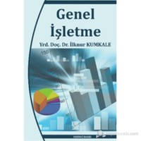 Genel İşletme (Genel İşletmecilik Bilgileri, İşletme Yönetimi ve Yeni Yaklaşımlar)