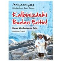 Angaangaq - Kalbinizdeki Buzları Eritin! - Ruhsal İklim Değişimine Çağrı