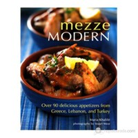 Mezze Modern: Over 90 Delicious Appetizers From Greece, Lebanon, And Turkey-Maria Khalife