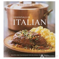 Williams-Sonoma Essentials Of Italian: Recipes And Techniques For Delicious Italian Meals