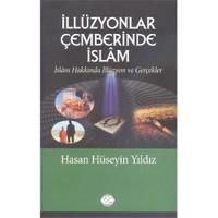 İllüzyonlar Çemberinde İslam-Hasan Hüseyin Yıldız