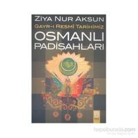Osmanlı Padişahları Gayr-I Resmi Tarihimiz