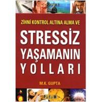 Zihni Kontrol Altına Alma ve Stressiz Yaşamanın Yolları - M. K. Gupta