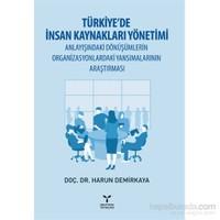 Türkiye'de İnsan Kaynakları Yönetimi Anlayışındaki Dönüşümlerin Organizasyonlardaki Yansımalarının A