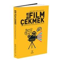 Bir Film Çekmek: Kompozisyon, Senaryo, Kurgu - Mehmet Arslantepe