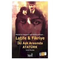 Latife & Fikriye İki Aşk Arasında Atatürk
