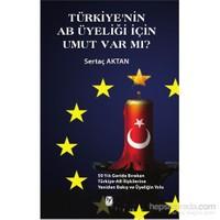 Türkiye'nin Ab Üyeliği İçin Umut Var Mı? - 50 Yılı Geride Bırakan Türkiye-AB İliştilerine Yeniden Ba