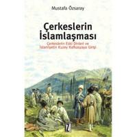 Çerkeslerin İslamlaşması - (Çerkeslerin Eski Dinleri Ve İslamiyetin Kuzey Kafkasyaya Girişi)-Mustafa Özsaray