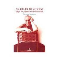 Charles Bukowski: Çılgın Bir Yaşamın Kollarında Tutsak-Howard Sounes