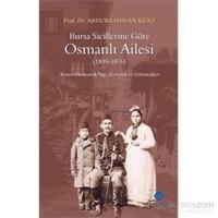 Bursa Sicillerine Göre Osmanlı Ailesi 1839 1876 - Abdurrahman Kurt