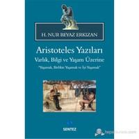 Aristoteles Yazıları - Varlık, Bilgi ve Yaşam Üzerine (Yaşamak, Birlikte Yaşamak ve İyi Yaşamak)
