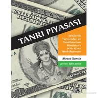 Tanrı Piyasası - Sekülerlik Tartışmaları Ve Neoliberalizm Hindistan'I Nasıl Daha Hindulaştırıyor-Meera Nanda