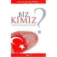 Biz Kimiz ? - Türklüğün Kimlik Şifresi-Reha Oğuz Türkkan