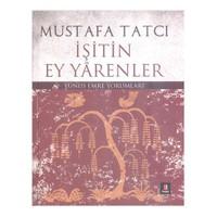 İşitin Ey Yarenler - Yunus Emre Yorumları (Ciltli)-Mustafa Tatcı