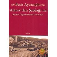 Atalav'dan Şardağı'na - Kültür Coğrafyamızda Gezintiler