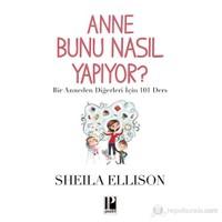 Anne Bunu Nasıl Yapıyor? - (Bir Anneden Diğerleri İçin 101 Ders )-Sheila Ellison