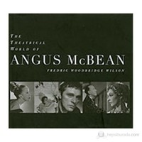 The Theatrical World Of Angus Mcbean: Photographs From The Harvard Theatre Collection-Fredric Woodbridge Wilson