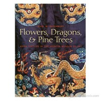 Flowers, Dragons, And Pine Trees: Asian Textiles İn The Spencer Museum Of Art-Mary Dusenberry