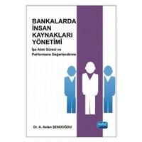 Bankalarda İnsan Kaynakları Yönetimi: İşe Alım Süreci Ve Performans Değerlendirme-A. Aslan Şendoğdu