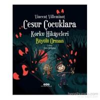 Cesur Çocuklara Korku Hikayeleri: Büyülü Orman - Vincent Villeminot