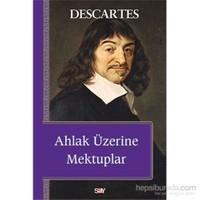 Ahlak Üzerine Mektuplar - Rene Descartes