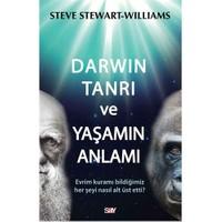 Darwin Tanrı Ve Yaşamın Anlamı - (Evrim Kuramı Bildiğimiz Her Şeyi Nasıl Alt Üst Etti?)-Steve Stewart Williams
